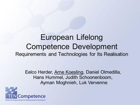 European Lifelong Competence Development Requirements and Technologies for Its Realisation Eelco Herder, Arne Koesling, Daniel Olmedilla, Hans Hummel,