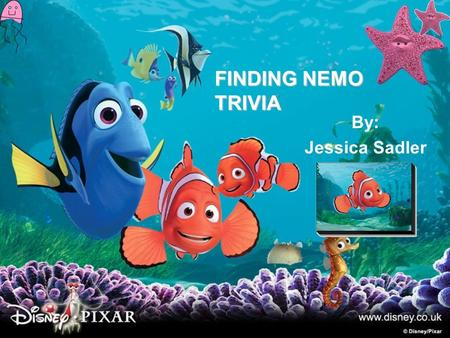 By: Jessica Sadler FINDING NEMO TRIVIA This is how the game will Work. I will ask you trivia questions and you will try to answer them the best you can.