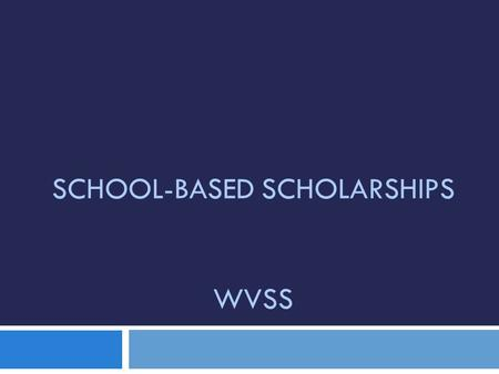 SCHOOL-BASED SCHOLARSHIPS WVSS. Types of Awards  Provincial: Rewards graduating students for academic excellence in their Provincial exams and assists.