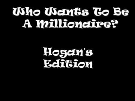 Who Wants To Be A Millionaire? Hogan ' s Edition.