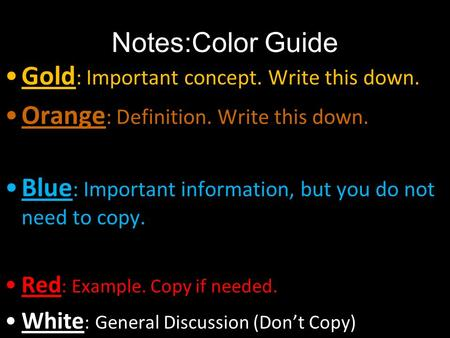 Notes:Color Guide Gold : Important concept. Write this down. Orange : Definition. Write this down. Blue : Important information, but you do not need to.