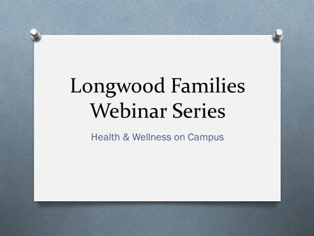 Longwood Families Webinar Series Health & Wellness on Campus.