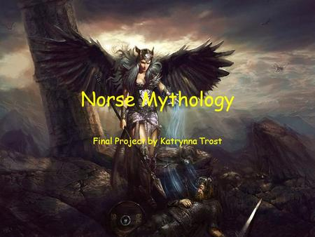 Norse Mythology Final Project by Katrynna Trost. Why I Chose This Many aren't as familiarized with Norse mythology as to Greek and Roman It has modern.