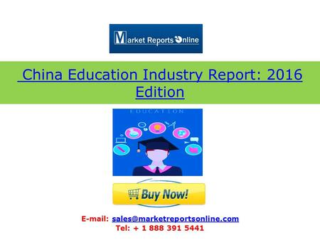 China Education Industry Report: 2016 Edition   Tel: + 1 888 391 5441.