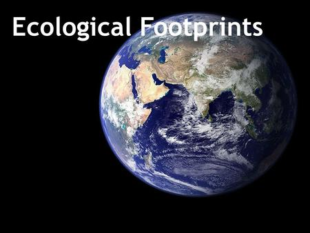 Ecological Footprints. https://www.youtube.com/watch?v=jRduc0pzQ_4&x-yt-cl=84924572&x-yt- ts=1422411861.