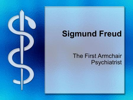Sigmund Freud The First Armchair Psychiatrist. Why does he matter? Freud is the first major theorist of Psychology - he began the movement that viewed.