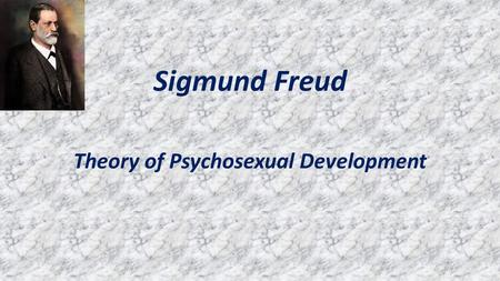 Sigmund Freud Theory of Psychosexual Development.
