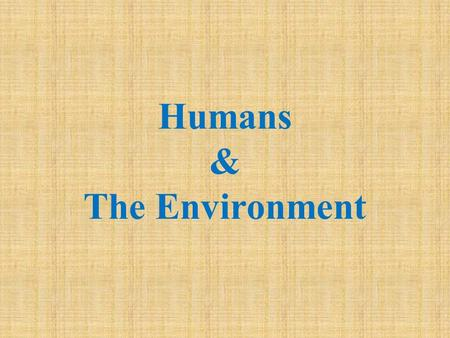 Humans & The Environment. Environmental Science Interdisciplinary science that uses concepts and information from natural sciences and social sciences.