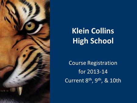 Klein Collins High School Course Registration for 2013-14 Current 8 th, 9 th, & 10th.