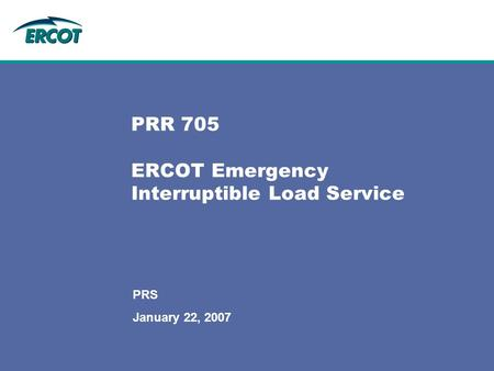 PRR 705 ERCOT Emergency Interruptible Load Service PRS January 22, 2007.