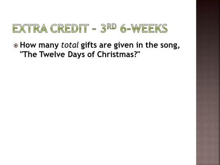  How many total gifts are given in the song, The Twelve Days of Christmas?