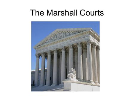 The Marshall Courts. Purpose of the Judicial Branch  Interpret the Law –Set Legal Precedents –Determine if laws passed by Congress or Presidential Actions.