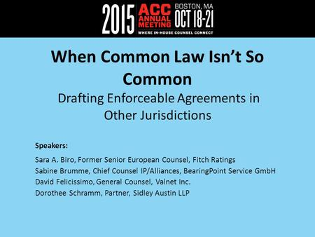 When Common Law Isn't So Common Drafting Enforceable Agreements in Other Jurisdictions Speakers: Sara A. Biro, Former Senior European Counsel, Fitch Ratings.