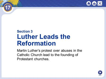Section 3 Luther Leads the Reformation Martin Luther's protest over abuses in the Catholic Church lead to the founding of Protestant churches. NEXT.