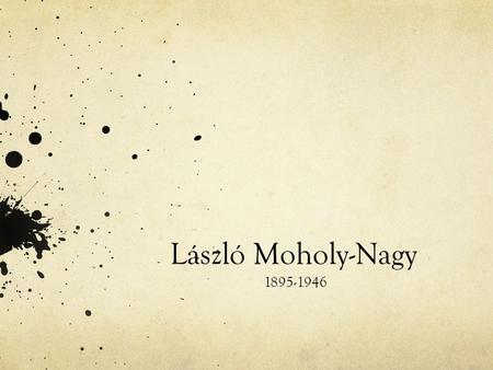 László Moholy-Nagy 1895-1946. László Moholy-Nagy had a large impact on visual arts today. A Hungarian painter and photographer, his work was shaped by.