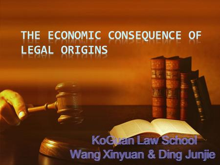 Key Words Legal Origins Economic Outcomes LLSV Legal Origins A broad conception Crucial factors for the style of a legal family.