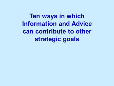 Ten ways in which Information and Advice can contribute to other strategic goals.