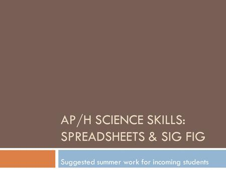 AP/H SCIENCE SKILLS: SPREADSHEETS & SIG FIG Suggested summer work for incoming students.