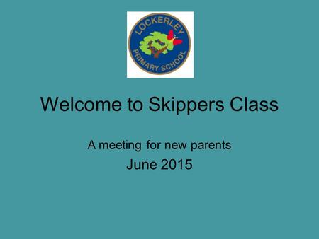Welcome to Skippers Class A meeting for new parents June 2015.
