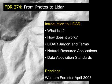 FOR 274: From Photos to Lidar Introduction to LiDAR What is it? How does it work? LiDAR Jargon and Terms Natural Resource Applications Data Acquisition.
