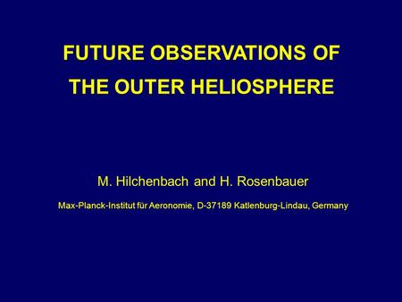 FUTURE OBSERVATIONS OF THE OUTER HELIOSPHERE M. Hilchenbach and H. Rosenbauer Max-Planck-Institut für Aeronomie, D-37189 Katlenburg-Lindau, Germany.