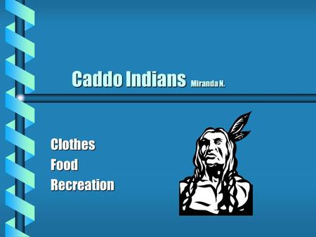 Caddo Indians Miranda N. Caddo Indians Miranda N. ClothesFoodRecreation.