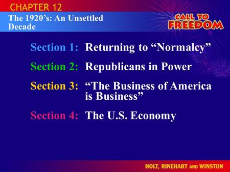"Section 1:Returning to ""Normalcy"" Section 2:Republicans in Power Section 3:""The Business of America is Business"" Section 4:The U.S. Economy CHAPTER 12."