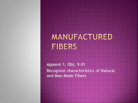 Apparel 1, Obj. 9.01 Recognize characteristics of Natural and Man-Made Fibers.