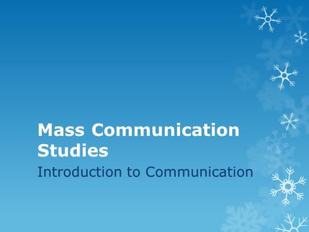 Mass Communication Studies Introduction to Communication.