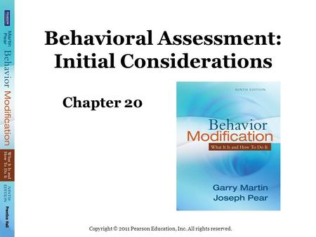 Copyright © 2011 Pearson Education, Inc. All rights reserved. Behavioral Assessment: Initial Considerations Chapter 20.