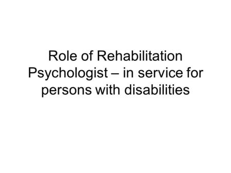 Role of Rehabilitation Psychologist – in service for persons with disabilities.