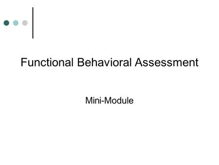 Functional Behavioral Assessment Mini-Module. Outcomes Define changes to Chapter 14 regarding Functional Assessment and Positive Behavior Support Define.