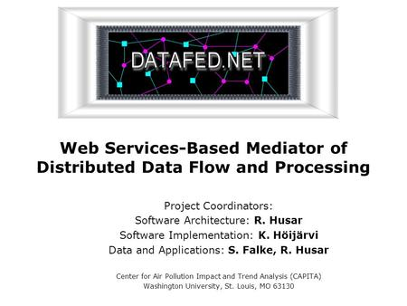 Web Services-Based Mediator of Distributed Data Flow and Processing Project Coordinators: Software Architecture: R. Husar Software Implementation: K. Höijärvi.
