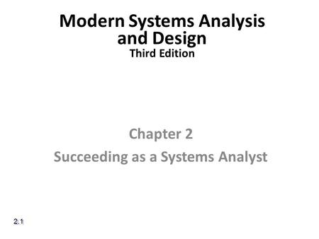 Modern Systems Analysis and Design Third Edition Chapter 2 Succeeding as a Systems Analyst 2.1.
