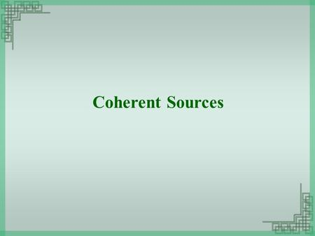 Coherent Sources.