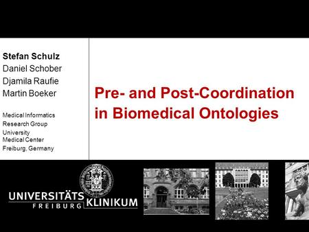 Pre- and Post-Coordination in Biomedical Ontologies Stefan Schulz Daniel Schober Djamila Raufie Martin Boeker Medical Informatics Research Group University.