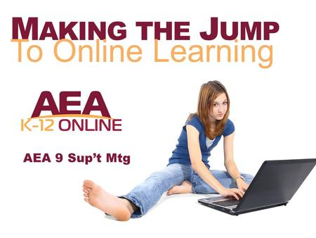 M AKING THE J UMP To Online Learning AEA 9 Sup't Mtg.