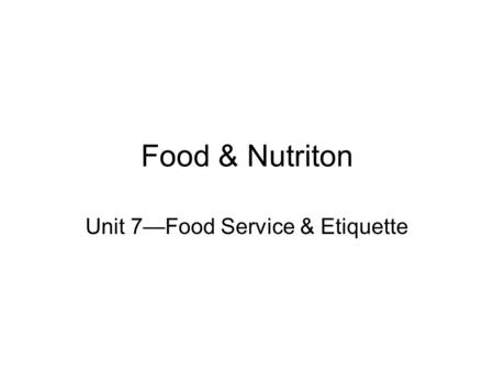 Food & Nutriton Unit 7—Food Service & Etiquette. 7.1--23 Terms Stemware Table Appointments Table Linens Cover A La Carte Gratuity Hollowware Au Jus Dutch.