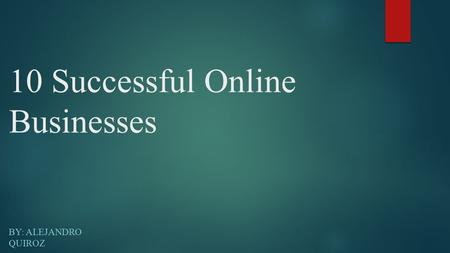 10 Successful Online Businesses BY: ALEJANDRO QUIROZ.