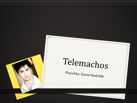 Telemachos Played by: Daniel Radcliffe. Criteria for Telemachos 0 Must be able to portray a kind-hearted young man while possessing confident, leader-like.