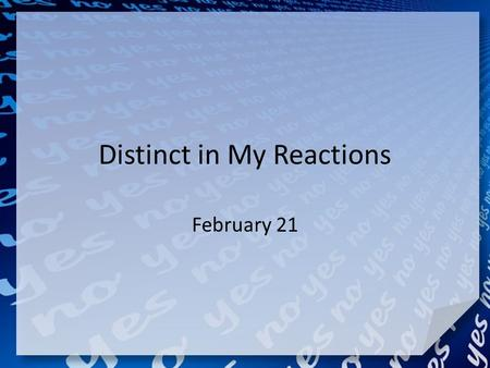 Distinct in My Reactions February 21. Think about it … What are some ways people typically handle interruptions? We are often interrupted with demands.