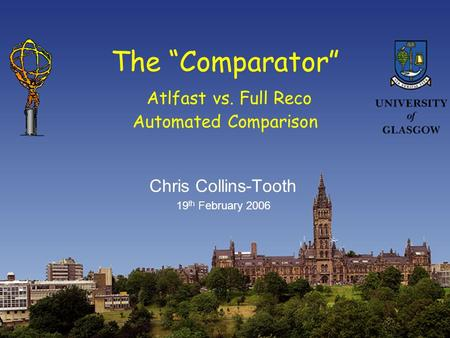 "The ""Comparator"" Atlfast vs. Full Reco Automated Comparison Chris Collins-Tooth 19 th February 2006."
