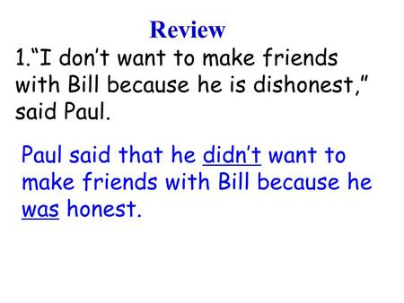 "1.""I don't want to make friends with Bill because he is dishonest,"" said Paul. Review Paul said that he didn't want to make friends with Bill because he."