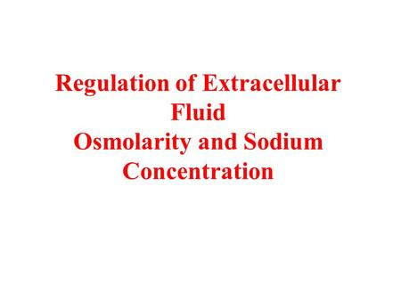 Regulation of Extracellular Fluid Osmolarity and Sodium Concentration.
