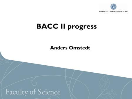 BACC II progress Anders Omstedt. BALTEX-BACC-HELCOM assessment Department of Earth Sciences.