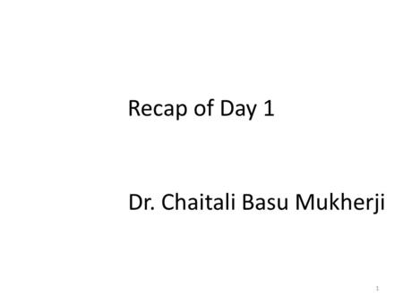 Recap of Day 1 1 Dr. Chaitali Basu Mukherji. 2 Which are our lowest/highest margin customers ? Who are my customers and what products are they buying?