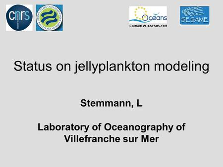 Status on jellyplankton modeling Stemmann, L Laboratory of Oceanography of Villefranche sur Mer.