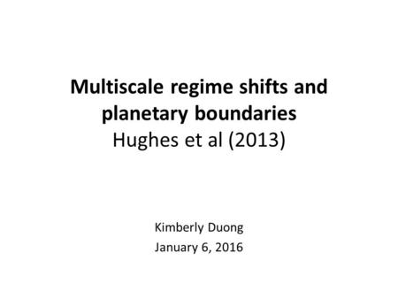 Multiscale regime shifts and planetary boundaries Hughes et al (2013) Kimberly Duong January 6, 2016.