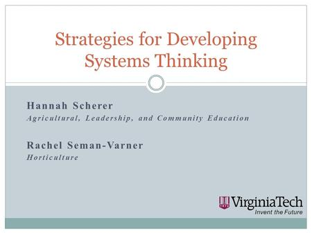 Hannah Scherer Agricultural, Leadership, and Community Education Rachel Seman-Varner Horticulture Strategies for Developing Systems Thinking.