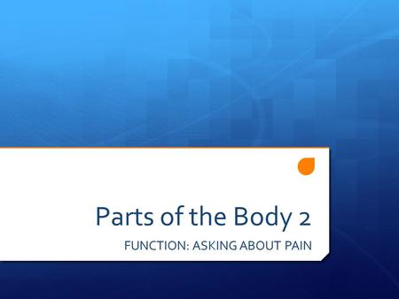 Parts of the Body 2 FUNCTION: ASKING ABOUT PAIN. Textbook vocabulary  torso, chest, back, waist, abdomen, groin, neck, shoulder blade, rib cage, small,